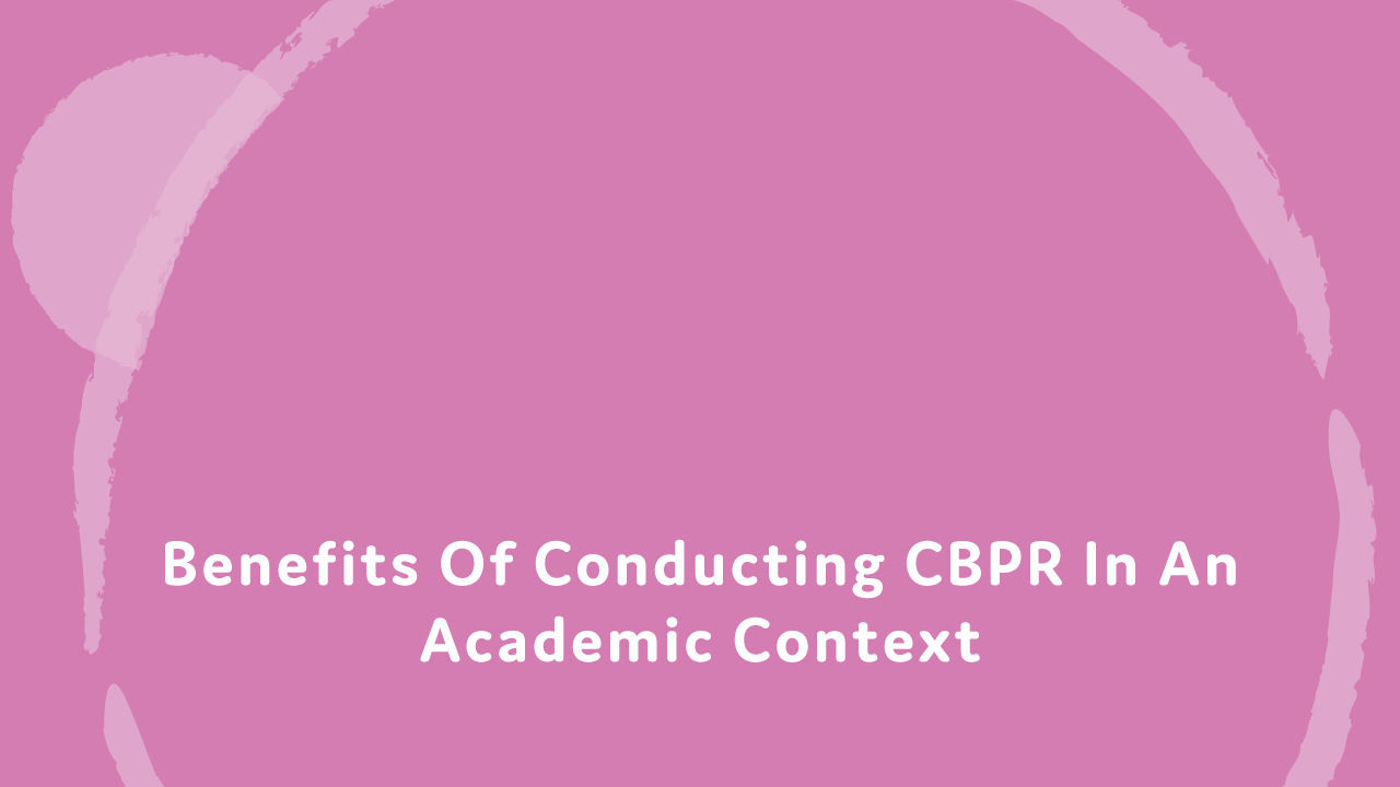 Benefits of conducting CBPR in an academic context.