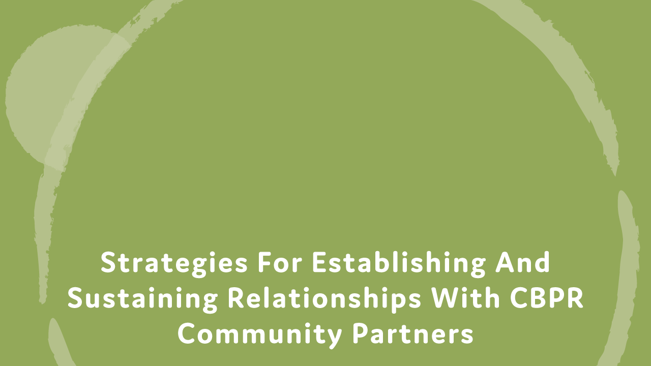 Strategies for establishing and sustaining relationships with CBPR community partners.