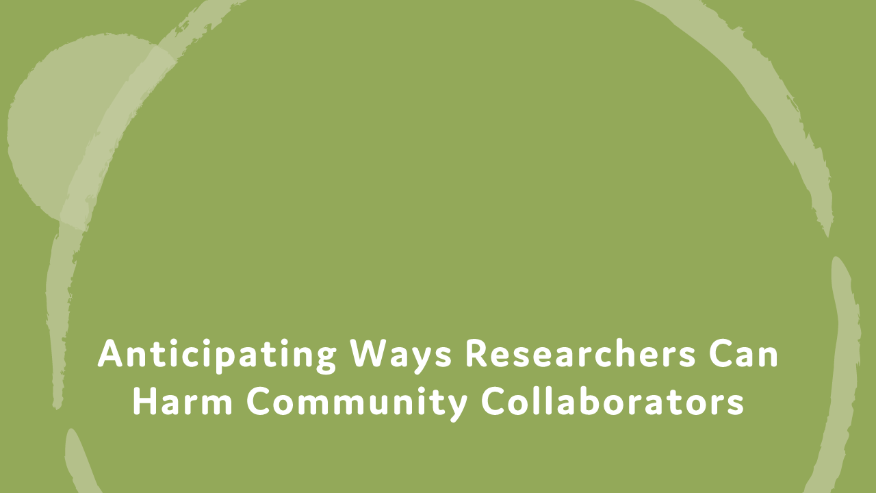 Anticipating ways researchers can harm community collaborators.