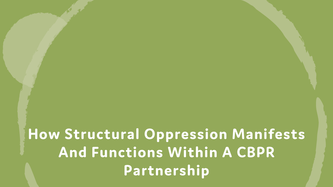 How structural oppression manifests and functions within a CBPR partnership.