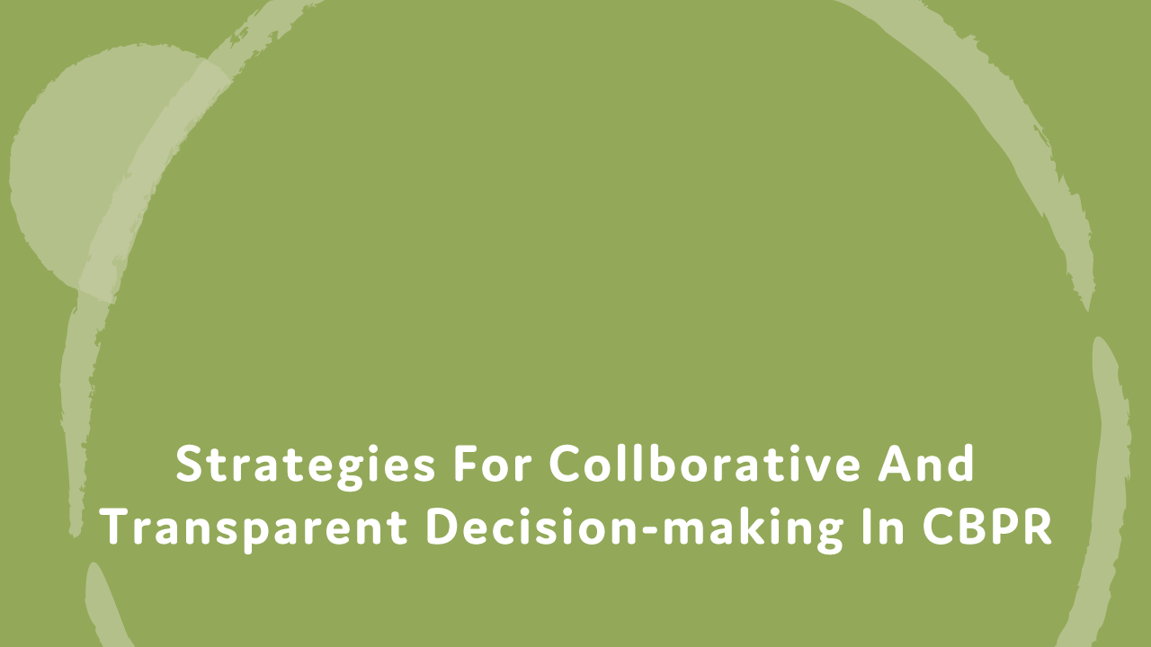 Strategies for collaborative and transparent decision-making in CBPR.